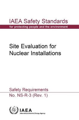 Site Evaluation for Nuclear Installations: Safety Requirements - IAEA Safety Standards Series (Paperback)