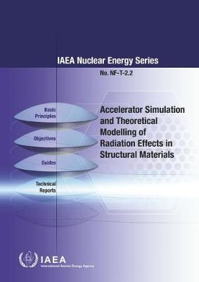 Accelerator Simulation and Theoretical Modelling of Radiation Effects (SMoRE) - IAEA Nuclear Energy Series (Paperback)