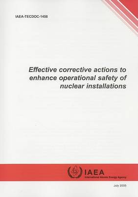 Effective Corrective Actions to Enhance Operational Safety of Nuclear Installations - IAEA TECDOC Series (Paperback)