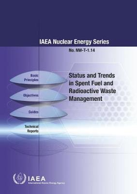 Status and Trends in Spent Fuel and Radioactive Waste Management: IAEA Nuclear Energy Series No. NW-T-1.14 (Paperback)