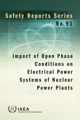 Impact of Open Phase Conditions on Electrical Power Systems of Nuclear Power Plants - Safety Reports Series (Paperback)