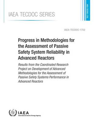 Progress in methodologies for the assessment of passive safety system reliability in advanced reactors - IAEA-TECDOC Series 1752 (Paperback)