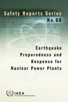 Earthquake preparedness and response for nuclear power plants - Safety Reports Series 66 (Paperback)