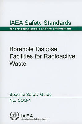 Borehole Disposal Facilities for Radioactive Waste - IAEA Safety Standards Series (Paperback)