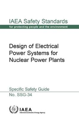 Design of Electrical Power Systems for Nuclear Power Plants: Specific Safety Guide - IAEA Safety Standards Series (Paperback)