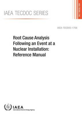 Root cause analysis following an event at a nuclear installation: reference manual - IAEA-TECDOC Series 1756 (Paperback)