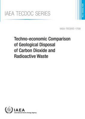 Techno-economic comparison of geological disposal of carbon dioxide and radioactive waste - IAEA-TECDOC Series 1758 (Paperback)