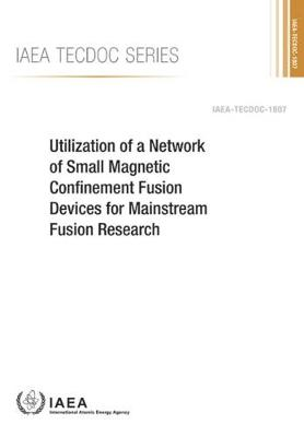 Utilization of a Network of Small Magnetic Confinement Fusion Devices for Mainstream Fusion Research - IAEA TECDOC Series (Paperback)