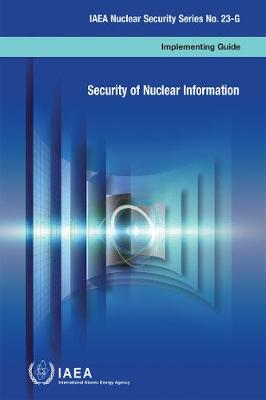Security of nuclear information: implementing guide - IAEA nuclear security series 23-G (Paperback)