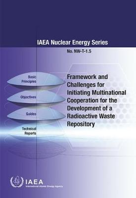 Framework and Challenges for Initiating Multinational Cooperation for the Development of a Radioactive Waste Repository - IAEA Nuclear Energy Series (Paperback)