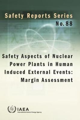 Safety Aspects of Nuclear Power Plants in Human Induced External Events: Margin Assessment - Safety Reports Series (Paperback)