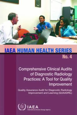 Cover Comprehensive Clinical Audits of Diagnostic Radiology Practices: A Tool for Quality Improvement: Quality Assurance Audit for Diagnostic Radiology Improvement and Learning  - IAEA Human Health Series (Paperback)