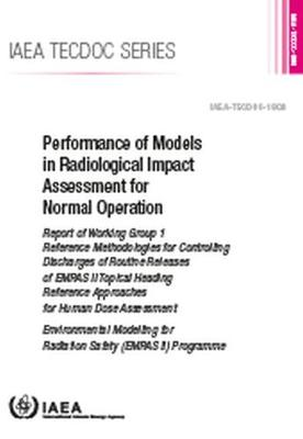 Performance of Models in Radiological Impact Assessment for Normal Operation: Report of Working Group 1 Reference Methodologies for Controlling Discharges of Routine Releases of EMRAS II Topical Heading Reference Approaches for Human Dose Assessment - IAEA TECDOC Series (Paperback)