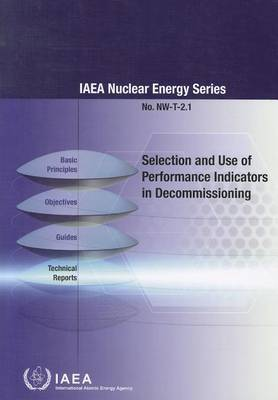 Selection and Use of Performance Indicators in Decommissioning - IAEA Nuclear Energy Series (Paperback)
