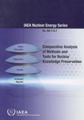 Comparative Analysis of Methods and Tools for Nuclear Knowledge Preservation - IAEA Nuclear Energy Series (Paperback)