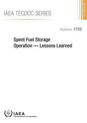 Spent Fuel Storage Operation: Lessons Learned - IAEA TECDOC Series (Paperback)
