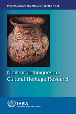 Nuclear Techniques for Cultural Heritage Research - IAEA Radiation Technology Series (Paperback)
