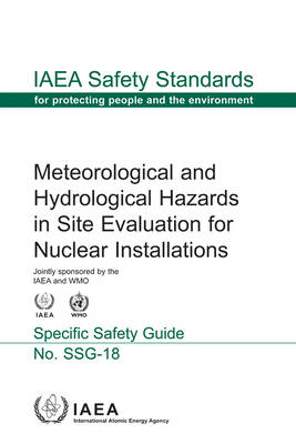 Meteorological and hydrological hazards in site evaluation for nuclear installations: specific safety guide - IAEA safety standards series SSG-18 (Paperback)
