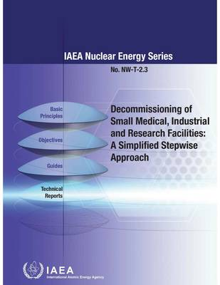 Decommissioning of Small Medical, Industrial and Research Facilities: A Simplified Stepwise Approach - IAEA Nuclear Energy Series (Paperback)
