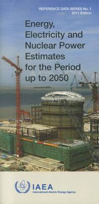 Energy, Electricity and Nuclear Power Estimates for the Period up to 2050: 2011 Edition - Reference Data Series (Paperback)
