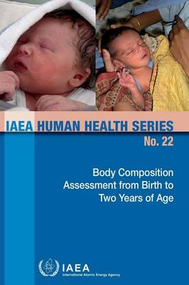 Body Composition Assessment from Birth to Two Years of Age: Years of Age - IAEA Human Health Series (Paperback)