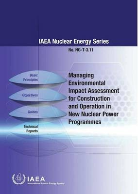 Managing environmental impact assessment for construction and operation in new nuclear power programmes - IAEA Nuclear Energy Series NP-T-3.11 (Paperback)