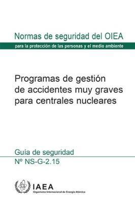 Severe Accident Management Programmes for Nuclear Power Plants: Safety Guide - Coleccion de normas de seguridad (Paperback)