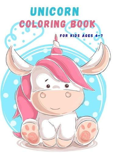 UNICORN COLORING BOOK for kids ages 4-7: Adorable Jumbo Size designs Perfect for Children to practice their skill of how to colored, Great Gift, Activity Book Pages for, A Magical and Fun Book perfect for a Great Gift (Paperback)