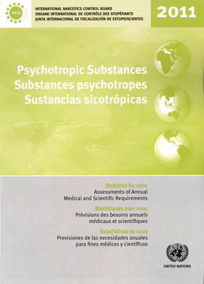 Psychotropic substances for 2011: statistics for 2010, assessments of annual medical and scientific requirements for substances in schedules II, III and IV of the Convention on Psychotropic Substances of 1971 (Paperback)