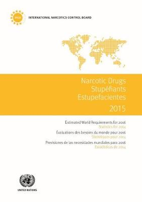 Narcotic drugs: estimated world requirements for 2016, statistics for 2014 (Paperback)