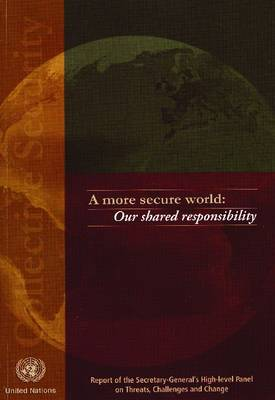 More Secure World, A: Our Shared Responsibility, Report of the Secretary-General's High-level Panel on Threats, Challenges and Change (Paperback)