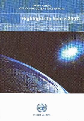 Highlights in space 2007: progress in space science, technology and applications, international cooperation and space law (Paperback)