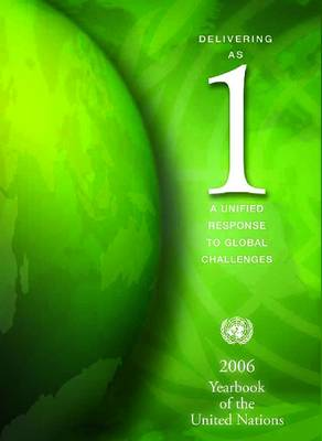 Yearbook of the United Nations: Delivering as One, A Unified Response to Global Challenges, Volume 60, 2006 (Paperback)