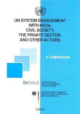 UN System Engagement with NGO's, Civil Society, the Private Sector and Other Actors: A Compendium (Paperback)