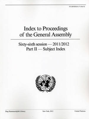 Index to proceedings of the General Assembly: sixty-sixth session - 2011/2012, Part 2: Subject index - Bibliographical series A.75 (Part 2) (Paperback)
