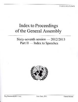 Index to proceedings of the General Assembly: sixty-seventh session - 2012-2013, Part 2: Index to speeches - Index to proceedings of the General Assembly: sixty-seventh session - 2012-2013 A.78 (Part 2) (Paperback)