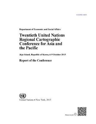 Twentieth United Nations Regional Cartographic Conference for Asia and the Pacific: Jeju Island, Republic of Korea, 6-9 October 2015, report of the conference (Paperback)