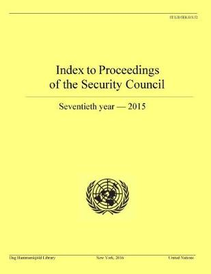 Index to proceedings of the Security Council: seventieth year - 2015 - Bibliographical series S.52 (Paperback)