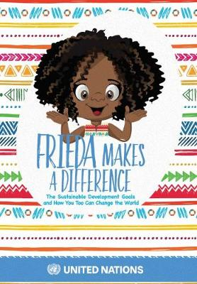 Frieda makes a differerence: the sustainable development goals and how you too can change the world (Paperback)