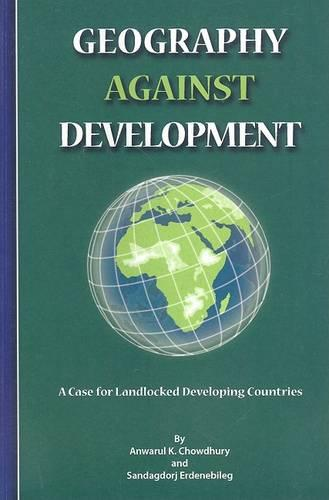 Geography Against Development: A Case for Landlocked Developing Countries (Paperback)