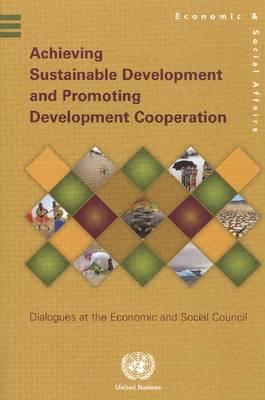 Achieving Sustainable Development and Promoting Development Cooperation: Dialogues at the Economic and Social Council (Paperback)