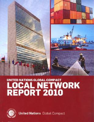 Global Compact Annual Local Network Report 2010 2010: Local Network Report (Paperback)