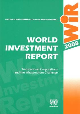 World Investment Report 2008: Transnational Corporations, and the Infrastructure Challenge