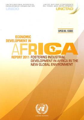 Economic Development in Africa Report 2011: Fostering Industrial Development in Africa in the New Global Environment (Paperback)
