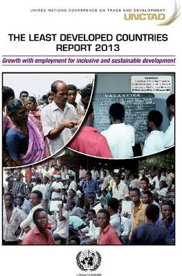 The least developed countries report 2013: growth with employment for inclusive and sustainable development (Paperback)
