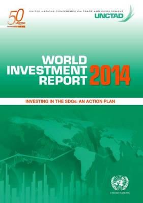 World investment report 2014: investing in the SDGs, an action plan (Paperback)