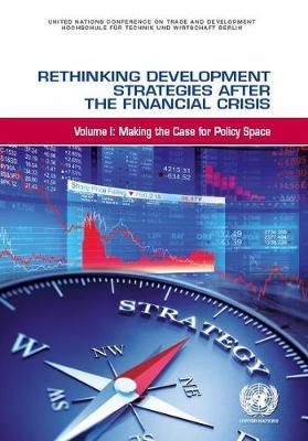 Rethinking development strategies after the financial crisis: Vol. 1: Making the case for policy space - Rethinking development strategies after the financial crisis (Paperback)