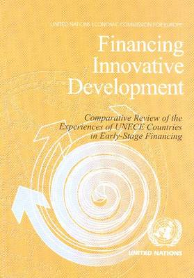 Financing Innovative Development: Comparative Review of the Experiences of UNECE Countries in Early-stage Financing (Paperback)