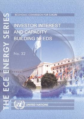Investor Interest and Capacity Building Needs (Report) - UN/ECE Energy Series No. 32 (Paperback)