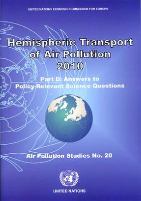 Hemispheric Transport Air Pollution 2010: Answers to Policy-Relevant Questions Part D - Air Pollution Studies (Paperback)
